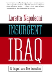 Insurgent Iraq - Al Zarqawi and the New Generation ebook by Loretta Napoleoni,Jason Burke,Nick Fielding