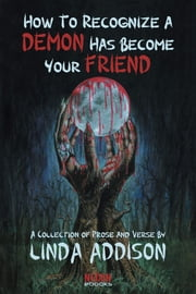 How To Recognize A Demon Has Become Your Friend ebook by Linda Addison