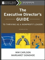 The Executive Director's Guide to Thriving as a Nonprofit Leader ebook by Mim Carlson,Margaret Donohoe