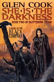 She Is The Darkness - Book Two of Glittering Stone: A Novel of the Black Company ebook by Glen Cook