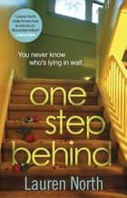 One Step Behind - The twisty and compelling thriller that will leave you breathless ebook by Lauren North