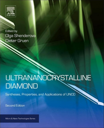 Ultrananocrystalline Diamond - Synthesis, Properties and Applications ebook by Olga A. Shenderova,Dieter M. Gruen