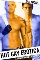 Hot Gay Erotica 2 Book Bundle Volume 3 - Hot Gay Erotica, #3 ebook by Sam Locke