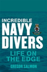 Incredible Navy Divers: Life On The Edge ebook by Gregor Salmon