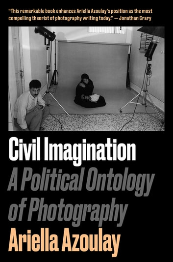 Civil Imagination - A Political Ontology of Photography ebook by Ariella Azoulay