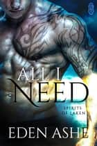 All I Need (Spirits of Laken #1) ebook by Eden Ashe