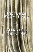 Pictures From Italy, By Charles Dickens ebook by Charles Dickens