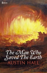 The Man Who Saved The Earth - The Original eBook ebook by Austin Hall