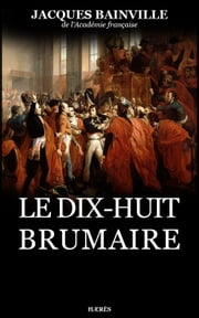 Le Dix-huit Brumaire ebook by Jacques Bainville