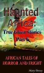 Haunted Africa: True Ghost Stories Part I ebook by Mary Devey