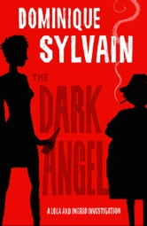 The Dark Angel: A Lola and Ingrid Investigation ebook by Dominique Sylvain
