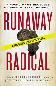 Runaway Radical - A Young Man's Reckless Journey to Save the World ebook by Amy Hollingsworth,Jonathan Edward Hollingsworth
