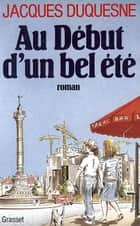 Au début d'un bel été ebook by Jacques Duquesne