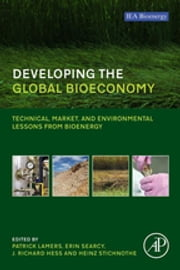 Developing the Global Bioeconomy - Technical, Market, and Environmental Lessons from Bioenergy ebook by Patrick Lamers, Erin Searcy, J. Richard Hess,...