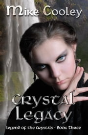 Crystal Legacy - Legend Of The Crystals, #3 ebook by Mike Cooley