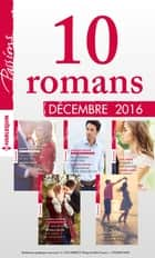 10 romans Passions (n°630 à 634 - Décembre 2016) ebook by Collectif