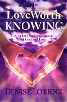 Love Worth Knowing ebook by Denise Lorenz