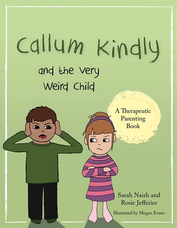 Callum Kindly and the Very Weird Child - A story about sharing your home with a new child eBook by Sarah Naish,Rosie Jefferies