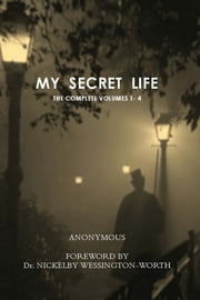 My Secret Life - The Complete Volumes 1-4 ebook by Anonymous,Dr. Nickelby Wessington-Worth