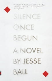 Silence Once Begun - A Novel ebook by Jesse Ball