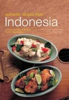 Authentic Recipes from Indonesia ebook by Heinz Von Holzen,Lother Arsana,Wendy Hutton
