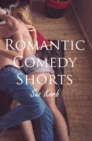 Romantic Comedy Shorts ebook by Suz Korb