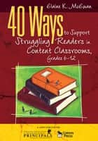 40 Ways to Support Struggling Readers in Content Classrooms, Grades 6-12 ebook by Elaine K. McEwan-Adkins