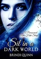 Sil in a Dark World: A Paranormal Love-Hate Story ebook by Brindi Quinn