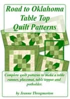 Road to Oklahoma Table Top Quilt Patterns ebook by Jeanne Throgmorton
