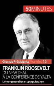 Franklin Roosevelt. Du New Deal à la conférence de Yalta - L'émergence d'une superpuissance ebook by Thomas Melchers,50 minutes