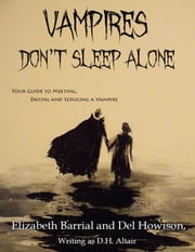 Vampires Don't Sleep Alone - Your Guide to Meeting, Dating and Seducing a Vampire ebook by Del Howison,Elizabeth Barrial