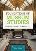 Foundations of Museum Studies: Evolving Systems of Knowledge ebook by Kiersten F. Latham,John E. Simmons