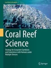 Coral Reef Science - Strategy for Ecosystem Symbiosis and Coexistence with Humans under Multiple Stresses ebook by Hajime Kayanne