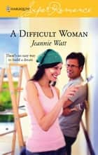A Difficult Woman ebook by Jeannie Watt