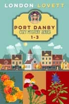 Port Danby Cozy Mystery Series - Box Set (1-3) ebook by London Lovett