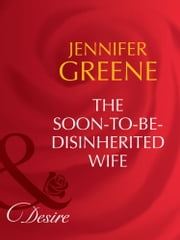 The Soon-To-Be-Disinherited Wife (Mills & Boon Desire) (Secret Lives of Society Wives, Book 2) ebook by Jennifer Greene