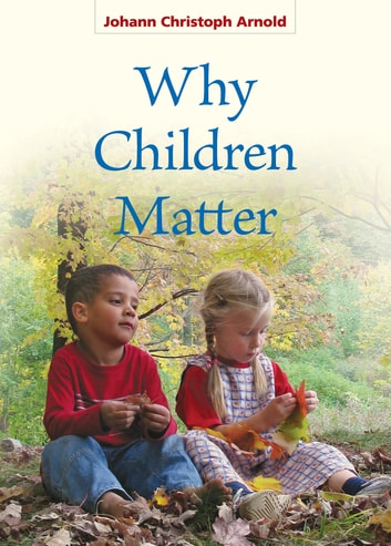 Why Children Matter ebook by Johann Christoph Arnold