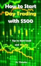 How to Start Day Trading with $500 ebook by D. Thrader