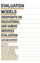 Evaluation Models - Viewpoints on Educational and Human Services Evaluation ebook by D.L. Stufflebeam, George F. Madaus, T. Kellaghan
