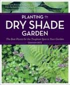 Planting the Dry Shade Garden ebook by Graham Rice