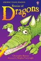 Stories of Dragons: Usborne Young Reading: Series One eBook by Christopher Rawson, Stephen Cartwright