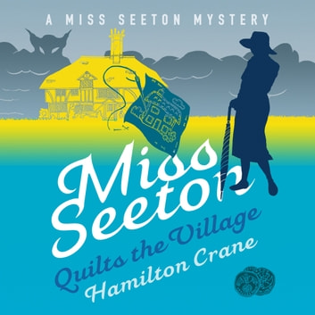 Miss Seeton Quilts the Village audiobook by Hamilton Crane
