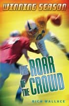 The Roar of the Crowd - Winning Season ebook by Rich Wallace