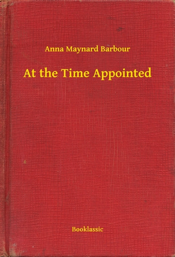 At the Time Appointed ebook by Anna Maynard Barbour