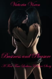 Business and Pleasure: A First Time Lesbian Erotica Story ebook by Victoria Vixen