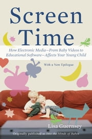Screen Time - How Electronic Media-From Baby Videos to Educational Software-Affects Your Young Child ebook by Lisa Guernsey