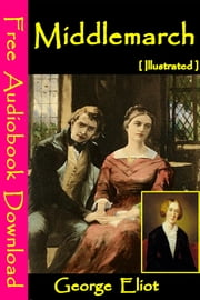 Middlemarch [ Illustrated ] - [ Free Audiobooks Download ] ebook by George Eliot