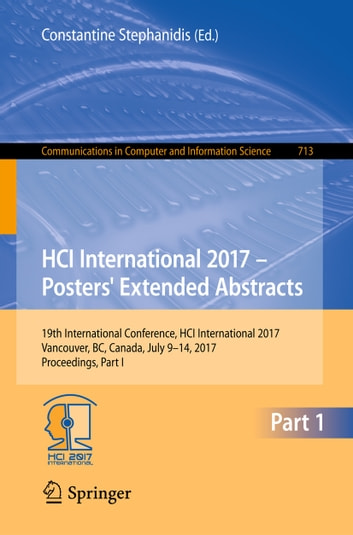 HCI International 2017 – Posters' Extended Abstracts - 19th International Conference, HCI International 2017, Vancouver, BC, Canada, July 9–14, 2017, Proceedings, Part I ebook by