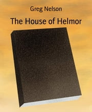The House of Helmor ebook by Greg Nelson