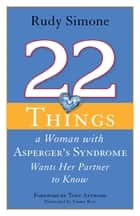 22 Things a Woman with Asperger's Syndrome Wants Her Partner to Know ebook by Rudy Simone, Emma Rios, Anthony Attwood